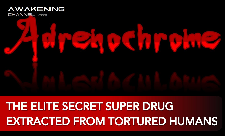 ADRENOCHROME, the elite secret super drug extracted from tortured humans