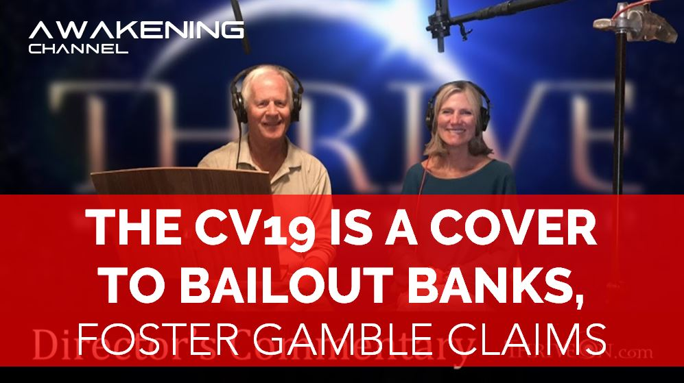 CV19 IS A COVER TO BAILOUT BANKS, Foster Gamble Claims