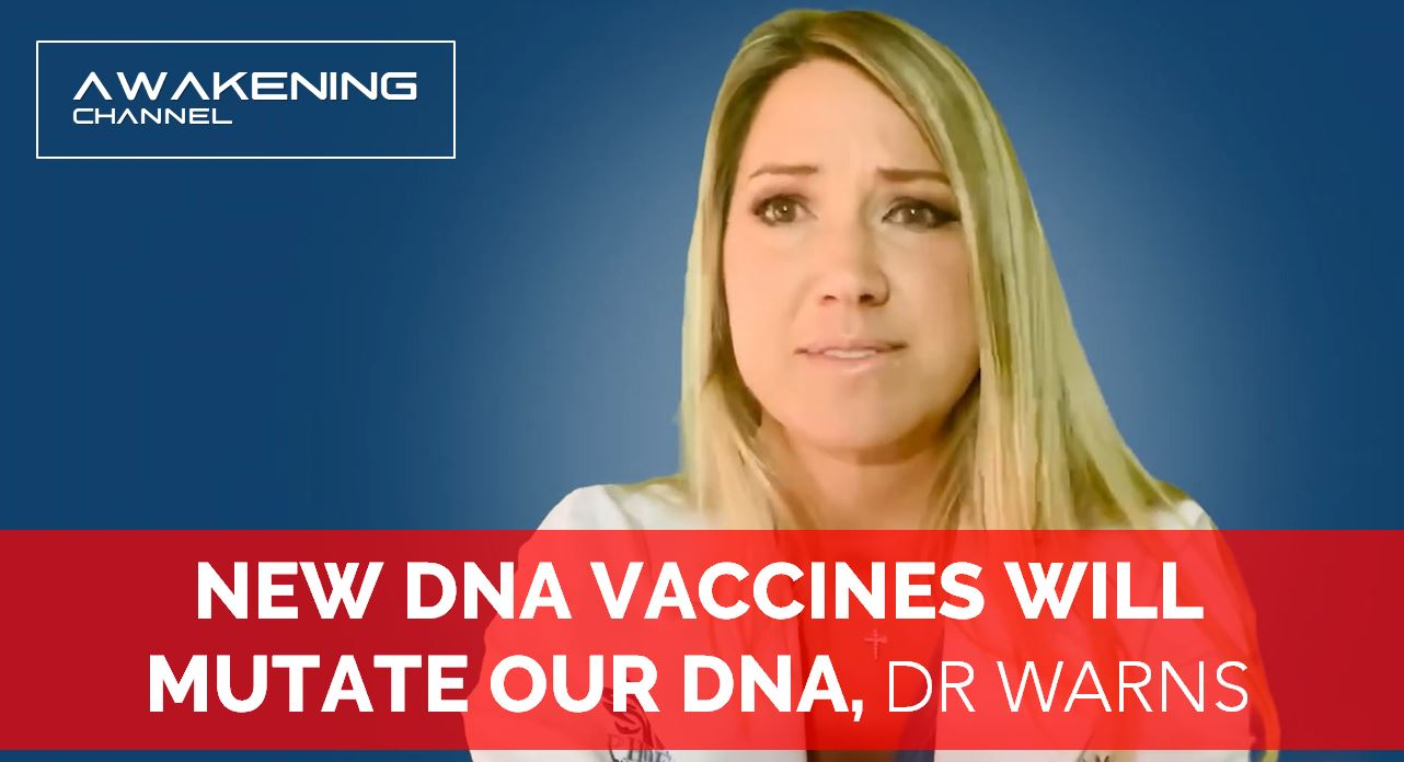 NEW DNA VACCINES WILL MUTATE OUR DNA, DOCTOR WARNS