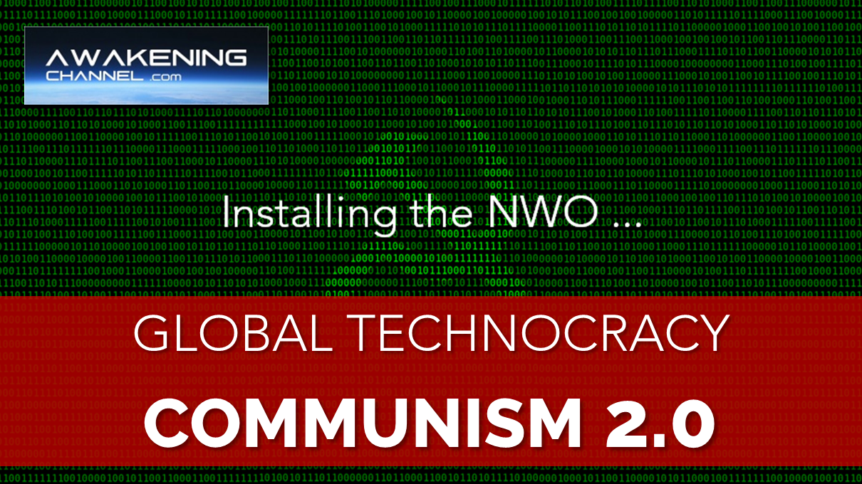 Installing the NWO, Global Technocracy, COMMUNISM 2.0
