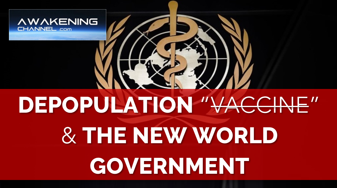 """Depopulation """"Vaccine"""" & The New World Government"""