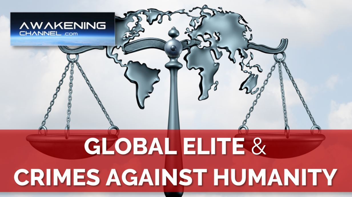Crimes Against Humanity & War Crimes LEGAL PROCEEDINGS Against the Global Elite