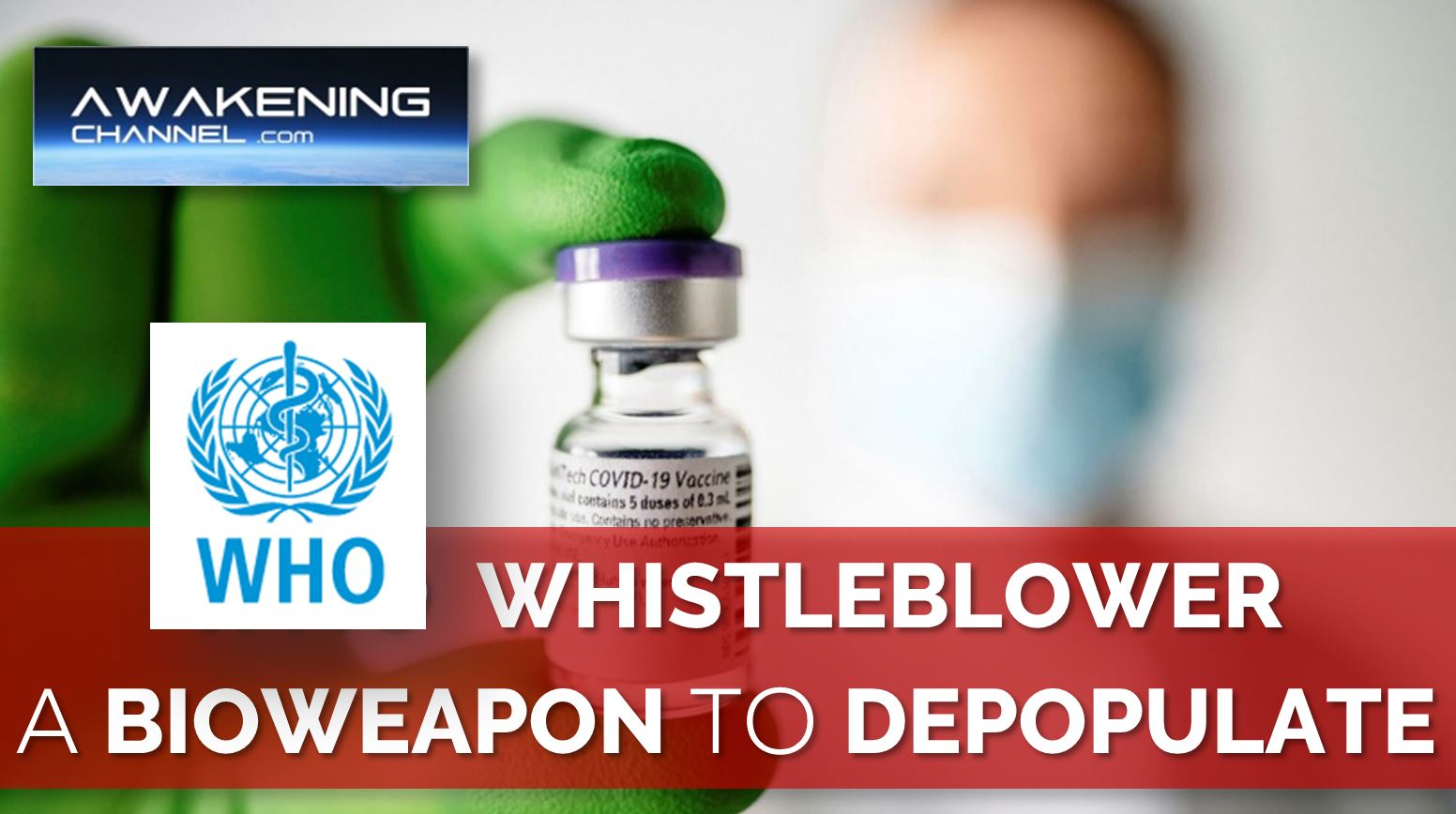 """A BIOWEAPON to DEPOPULATE"", WHO Whistleblower"